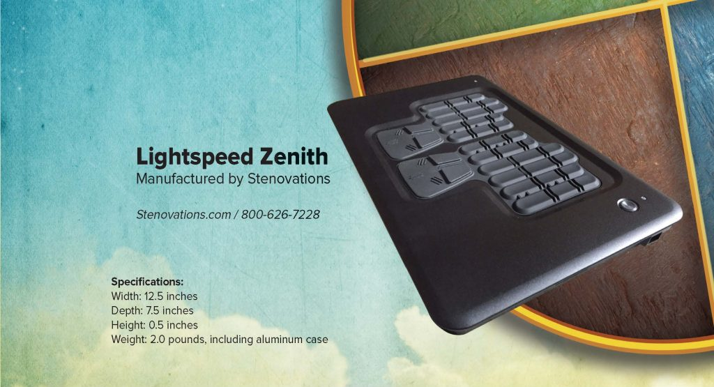 Lightspeed Zenith Manufactured by Stenovations Stenovations.com / 800-626-7228 Specifications: Width: 12.5 inches Depth: 7.5 inches Height: 0.5 inches Weight: 2.0 pounds, including aluminum case